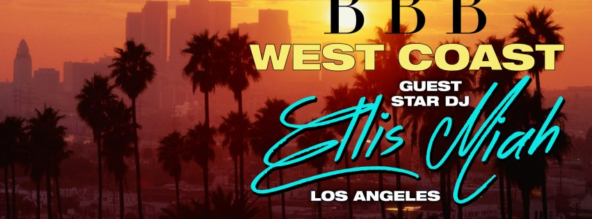 SOIRÉE BBB WEST COAST - DJ GUEST ELLIS MIAH - LOS ANGELES