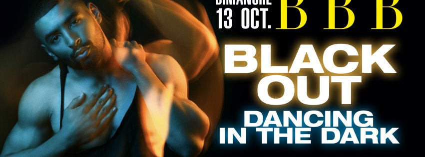 SOIRÉE BBB -BLACK OUT - DANCING IN THE DARK