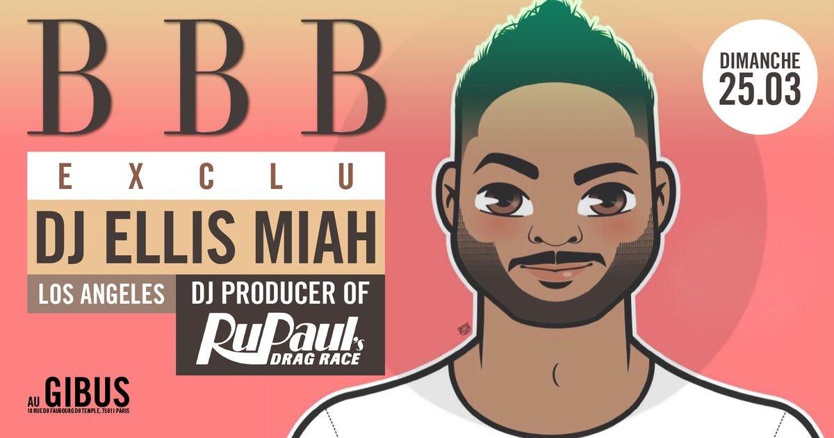Soiree BBB Feat DJ ELLIS MIAH FROM RU PAUL DRAG RACE (Los Angeles)