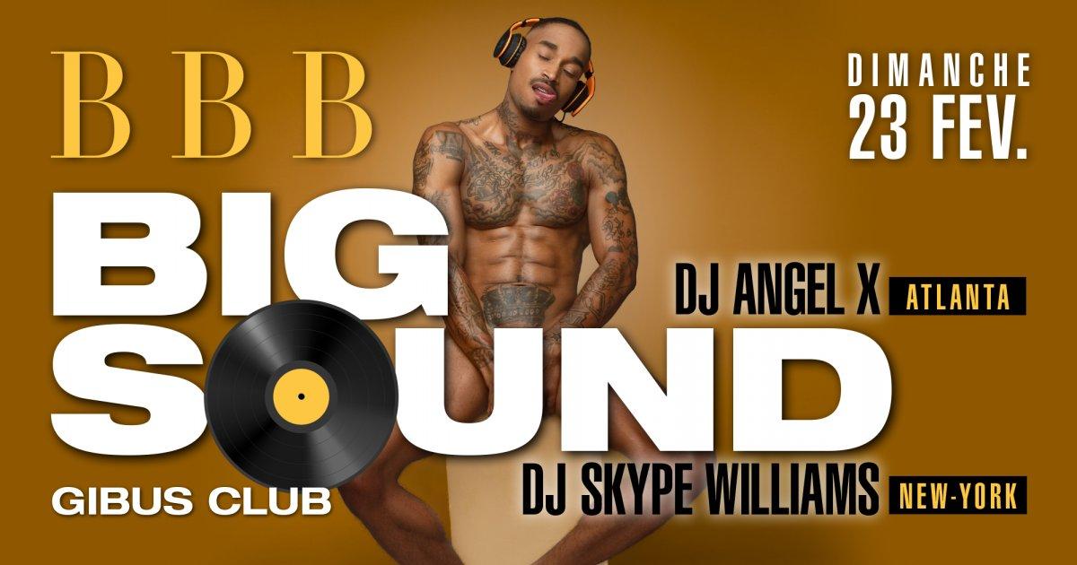 SOIREE BBB BIGSOUND -DJ ANGEL X - DJ SKIPE WILLIAMS NEWYOK