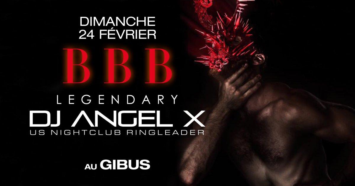 Soirée BBB Guest DJ : LEGENDARY ANGEL X (USA)